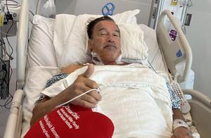 73岁施瓦辛格再做手术!此前已2次置换瓣膜,病床照曝光显憔悴